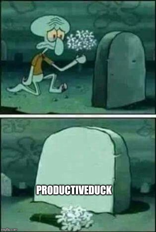 RIP ProductiveDuck, whose memes shall always be with us. |  PRODUCTIVEDUCK | image tagged in grave spongebob,memes,productiveduck,deleted accounts | made w/ Imgflip meme maker