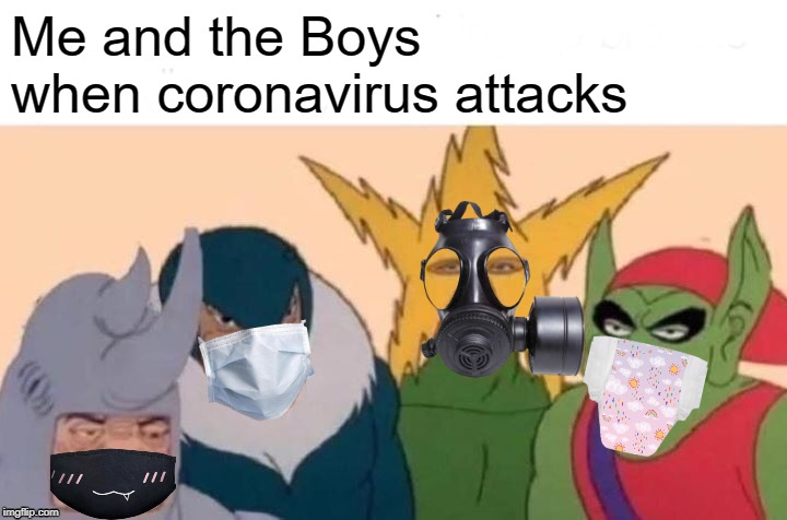 Me And The Boys Meme | Me and the Boys when coronavirus attacks | image tagged in memes,me and the boys | made w/ Imgflip meme maker