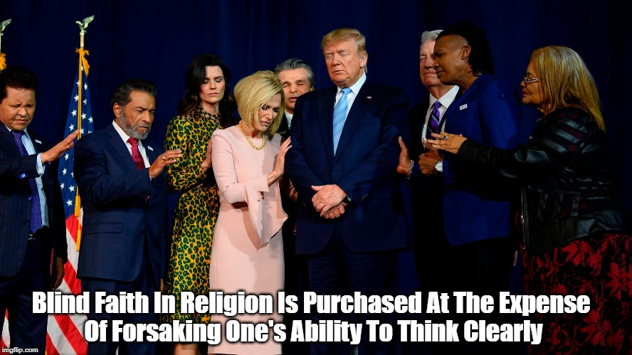 Blind Faith In Religion Is Purchased At The Expense  Of Forsaking One's Ability To Think Clearly | made w/ Imgflip meme maker
