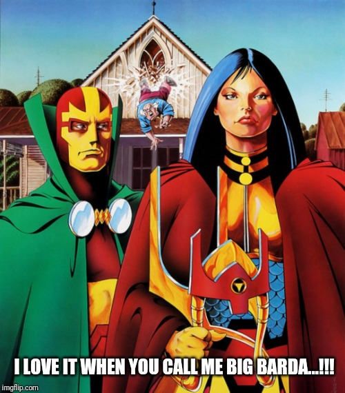 Big Barda - Biggie Bard |  I LOVE IT WHEN YOU CALL ME BIG BARDA...!!! | image tagged in dc comics,ava duvernay,big barda,miracle,free,bard | made w/ Imgflip meme maker