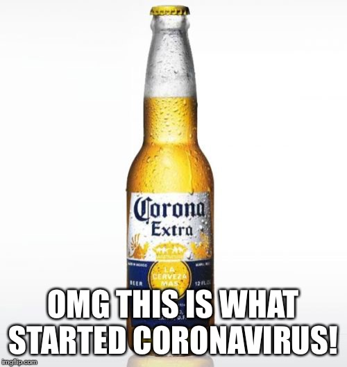 Corona |  OMG THIS IS WHAT STARTED CORONAVIRUS! | image tagged in memes,corona | made w/ Imgflip meme maker