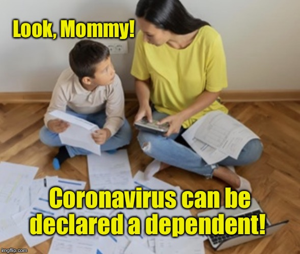 Look, Mommy! |  Look, Mommy! Coronavirus can be declared a dependent! | image tagged in look mommy,coronavirus,taxes,memes,dependent,made in china | made w/ Imgflip meme maker