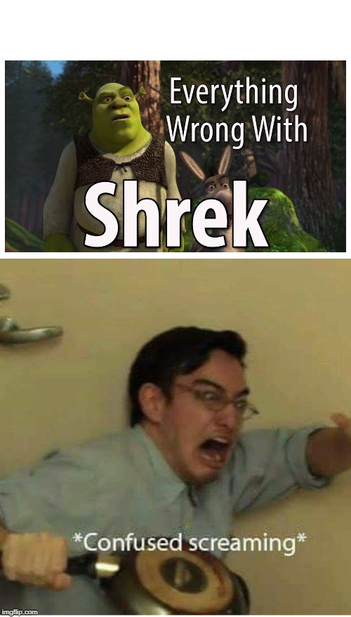 To be fair, I like Shrek. | image tagged in confused screaming,shrek | made w/ Imgflip meme maker