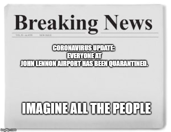 breaking news | IMAGINE ALL THE PEOPLE | image tagged in lennon,imagine | made w/ Imgflip meme maker