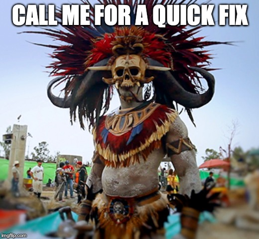 CALL ME FOR A QUICK FIX | image tagged in witchdoctor | made w/ Imgflip meme maker