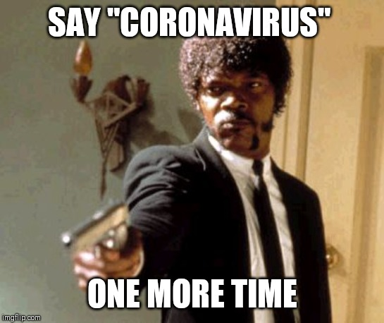 "Say That Again I Dare You Meme | SAY ""CORONAVIRUS"" ONE MORE TIME 