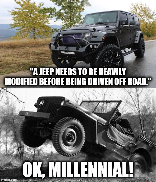 "They really mean: before being driven around town. | ""A JEEP NEEDS TO BE HEAVILY MODIFIED BEFORE BEING DRIVEN OFF ROAD."" OK, MILLENNIAL! 
