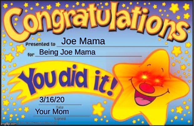 This For Me |  Joe Mama; Being Joe Mama; 3/16/20; Your Mom | image tagged in star,joe mama | made w/ Imgflip meme maker