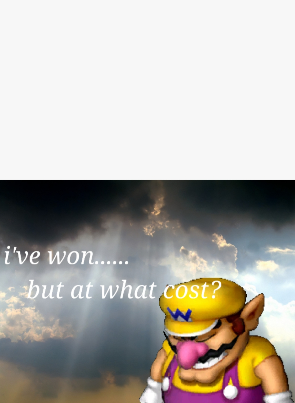 I've won but at what cost Blank Template - Imgflip