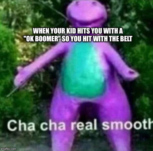 "Cha Cha Real Smooth | WHEN YOUR KID HITS YOU WITH A ""OK BOOMER"" SO YOU HIT WITH THE BELT 