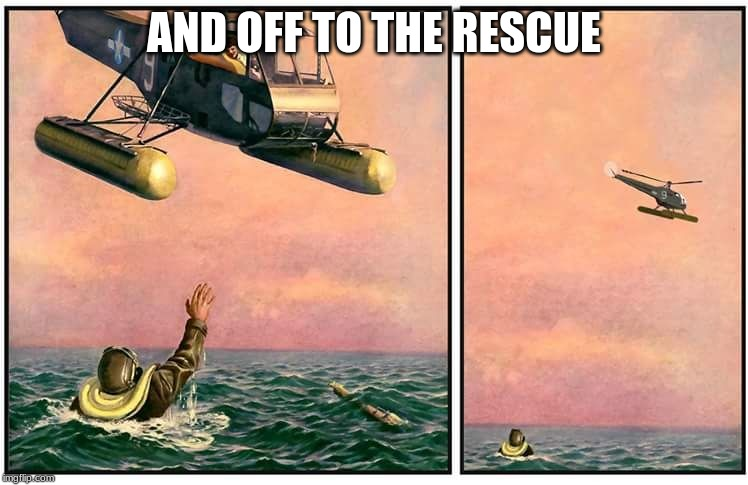 Helicopter rescue denied | AND OFF TO THE RESCUE | image tagged in helicopter rescue denied | made w/ Imgflip meme maker