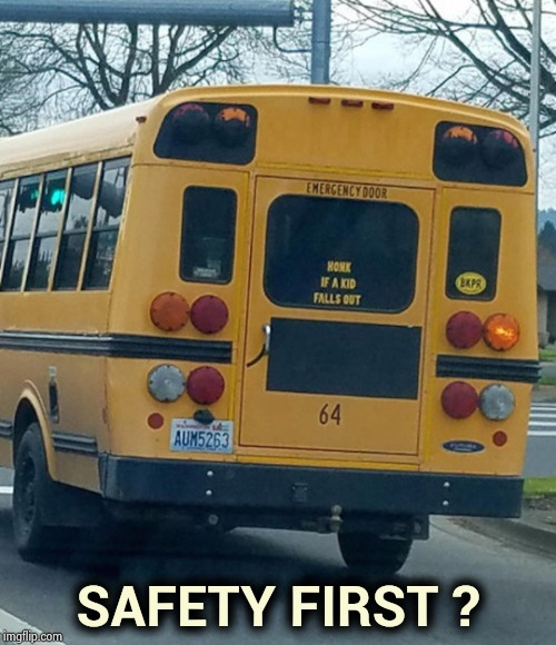 Always think of the Children |  SAFETY FIRST ? | image tagged in honk,emergency alert,works for me,back to school | made w/ Imgflip meme maker
