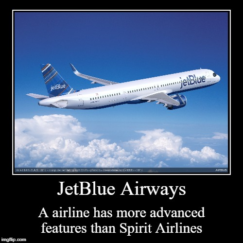 JetBlue Funny Airline Motivational Poster | JetBlue Airways | A airline has more advanced features than Spirit Airlines | image tagged in funny,demotivationals,jetblue,better,spirit,airline | made w/ Imgflip demotivational maker