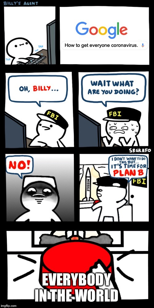 Billy's FBI agent plan B |  How to get everyone coronavirus. EVERYBODY IN THE WORLD | image tagged in billys fbi agent plan b | made w/ Imgflip meme maker