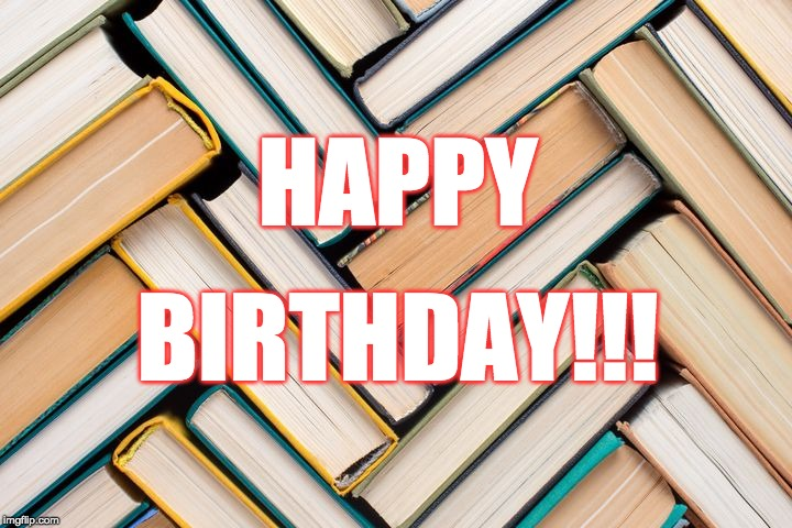 happy birthday books |  HAPPY; BIRTHDAY!!! | image tagged in birthday,happy birthday,books | made w/ Imgflip meme maker
