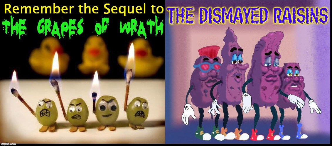 Famous Sequels |  THE DISMAYED RAISINS; THE GRAPES OF WRATH; Remember the Sequel to | image tagged in vince vance,grapes of wrath,california,raisins,sequels,john steinbeck | made w/ Imgflip meme maker