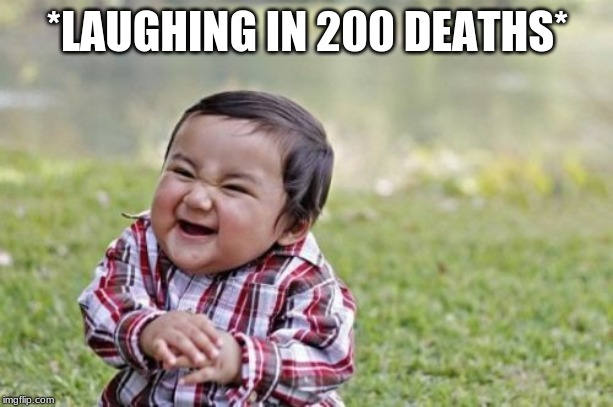 *LAUGHING IN 200 DEATHS* | image tagged in memes,evil toddler | made w/ Imgflip meme maker
