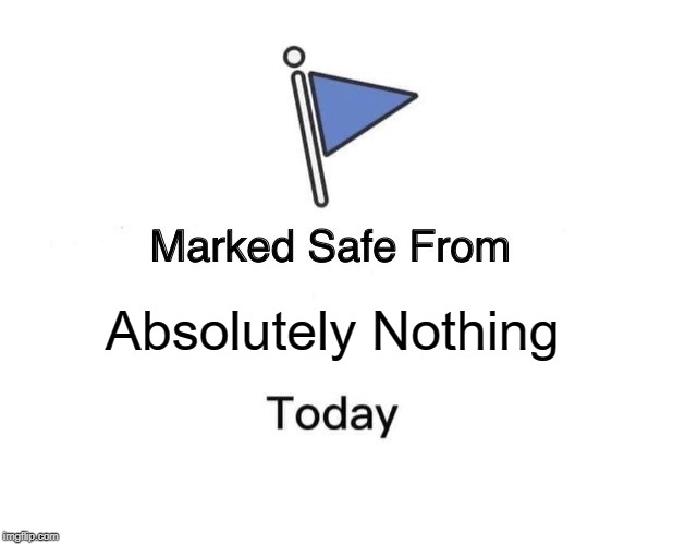 Marked Safe From Meme |  Absolutely Nothing | image tagged in memes,marked safe from | made w/ Imgflip meme maker