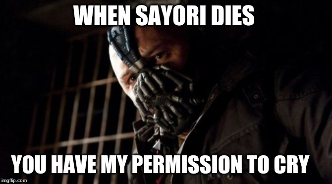 Permission Bane Meme |  WHEN SAYORI DIES; YOU HAVE MY PERMISSION TO CRY | image tagged in memes,permission bane | made w/ Imgflip meme maker