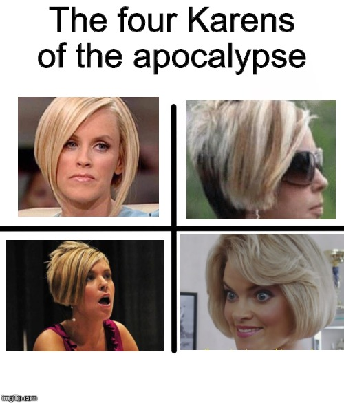 The four Karens of the apocalypse - Imgflip