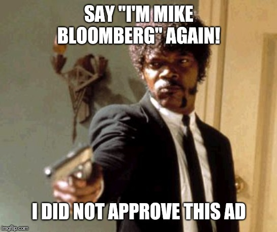 "Say That Again I Dare You |  SAY ""I'M MIKE BLOOMBERG"" AGAIN! I DID NOT APPROVE THIS AD 