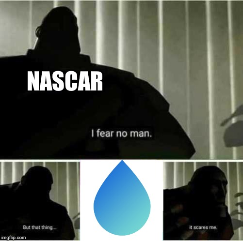 I fear no man |  NASCAR | image tagged in i fear no man | made w/ Imgflip meme maker