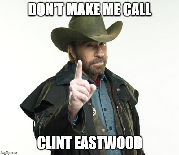 Chuck Norris Finger |  DON'T MAKE ME CALL; CLINT EASTWOOD | image tagged in memes,chuck norris finger,chuck norris | made w/ Imgflip meme maker