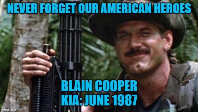 Lost but not forgotten |  NEVER FORGET OUR AMERICAN HEROES; BLAIN COOPER KIA: JUNE 1987 | image tagged in military,humor,rip,never forget,predator | made w/ Imgflip meme maker