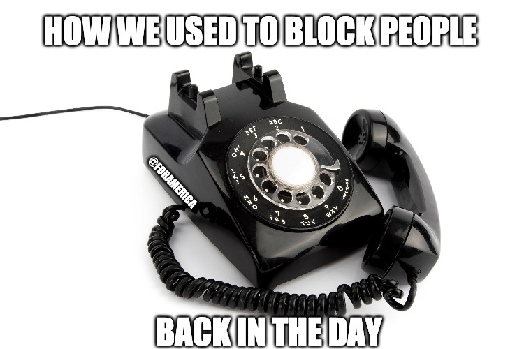 They won't stop calling | HOW WE USED TO BLOCK PEOPLE BACK IN THE DAY @FORAMERICA | image tagged in phone,rotary phone,block,spammers,robo calls | made w/ Imgflip meme maker