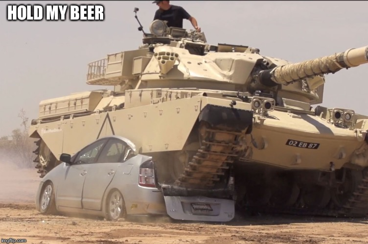 tank | HOLD MY BEER | image tagged in tank | made w/ Imgflip meme maker