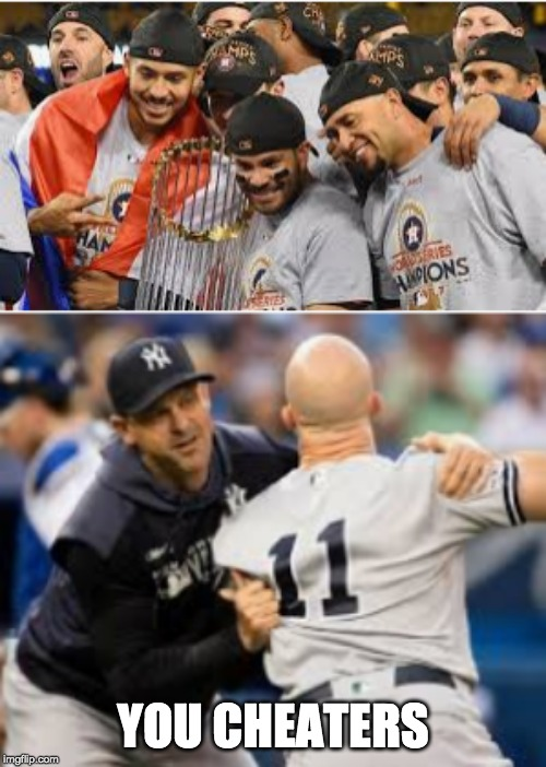 Cheating Astros |  YOU CHEATERS | image tagged in major league baseball,yankees,houston astros | made w/ Imgflip meme maker