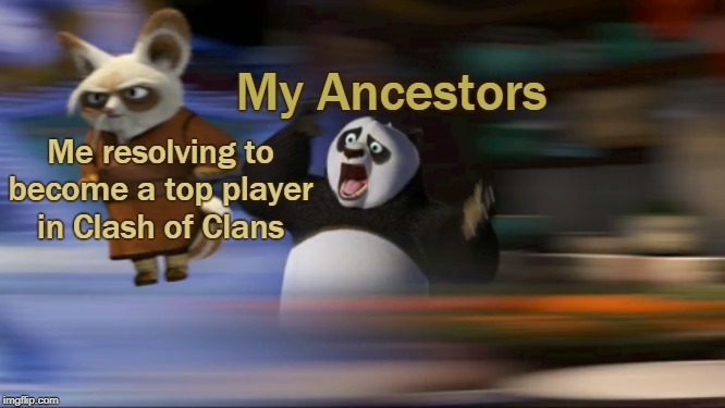 What's going on??? |  My Ancestors; Me resolving to become a top player in Clash of Clans | image tagged in what's going on,clash of clans,master shefu,kung fu panda | made w/ Imgflip meme maker