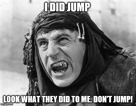 I DID JUMP LOOK WHAT THEY DID TO ME. DON'T JUMP! | made w/ Imgflip meme maker