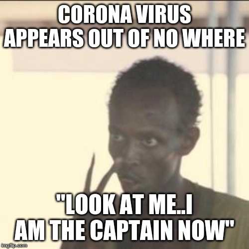 "Look At Me | CORONA VIRUS APPEARS OUT OF NO WHERE ""LOOK AT ME..I AM THE CAPTAIN NOW"" 