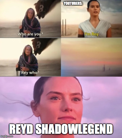 Rey Who? |  YOUTUBERS:; REYD SHADOWLEGEND | image tagged in rey who | made w/ Imgflip meme maker