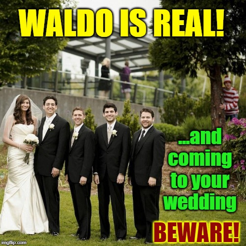 Where's Waldo? |  WALDO IS REAL! ...and coming to your wedding; BEWARE! | image tagged in vince vance,where's waldo,weddings,wedding crashers,photobomb,wedding pictures | made w/ Imgflip meme maker