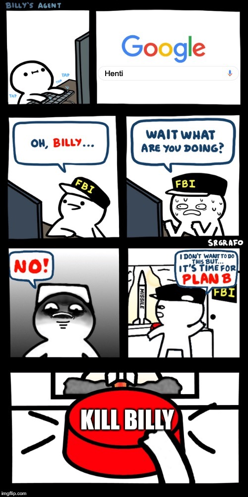 Billy's FBI agent plan B |  Henti; KILL BILLY | image tagged in billys fbi agent plan b | made w/ Imgflip meme maker