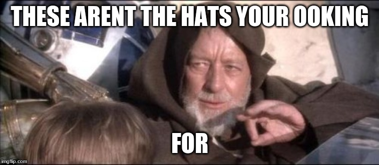 doggy | THESE ARENT THE HATS YOUR OOKING FOR | image tagged in memes,these arent the droids you were looking for,hot,funny memes,lol so funny,dank memes | made w/ Imgflip meme maker