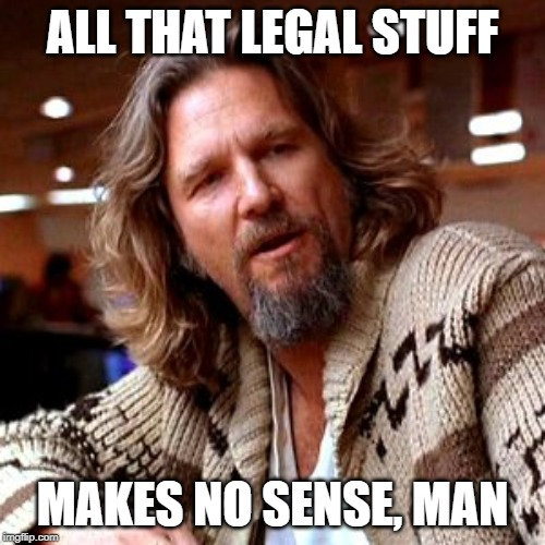 Confused Lebowski |  ALL THAT LEGAL STUFF; MAKES NO SENSE, MAN | image tagged in memes,confused lebowski | made w/ Imgflip meme maker