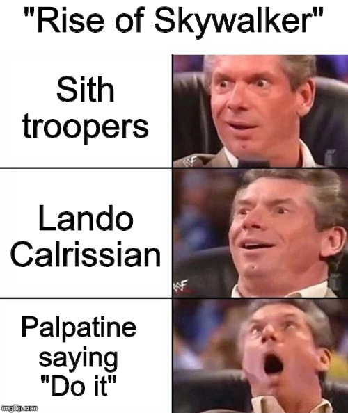 "excitement |  ""Rise of Skywalker""; Sith troopers; Lando Calrissian; Palpatine saying ""Do it"" 