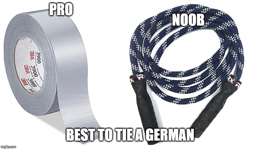 NOOB; PRO; BEST TO TIE A GERMAN | image tagged in duct tape | made w/ Imgflip meme maker