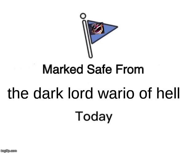 ah yes. we are safe. |  the dark lord wario of hell | image tagged in memes,marked safe from,wario,hell | made w/ Imgflip meme maker