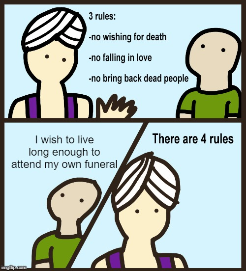 Genie Rules Meme |  I wish to live long enough to attend my own funeral | image tagged in genie rules meme | made w/ Imgflip meme maker