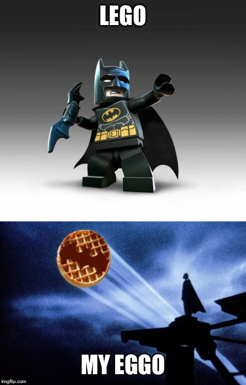 LEGO; MY EGGO | image tagged in batman waffle,lego batman,memes | made w/ Imgflip meme maker