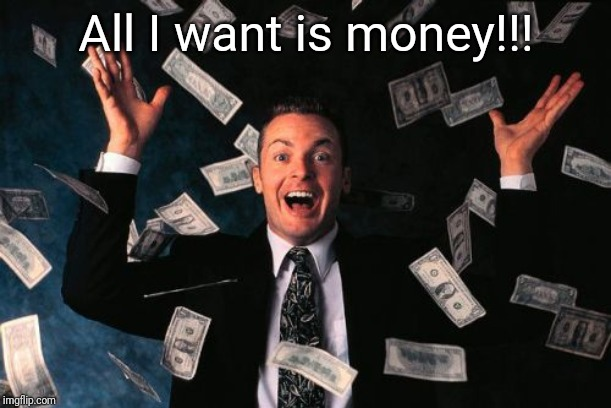 Money Man | All I want is money!!! | image tagged in memes,money man | made w/ Imgflip meme maker