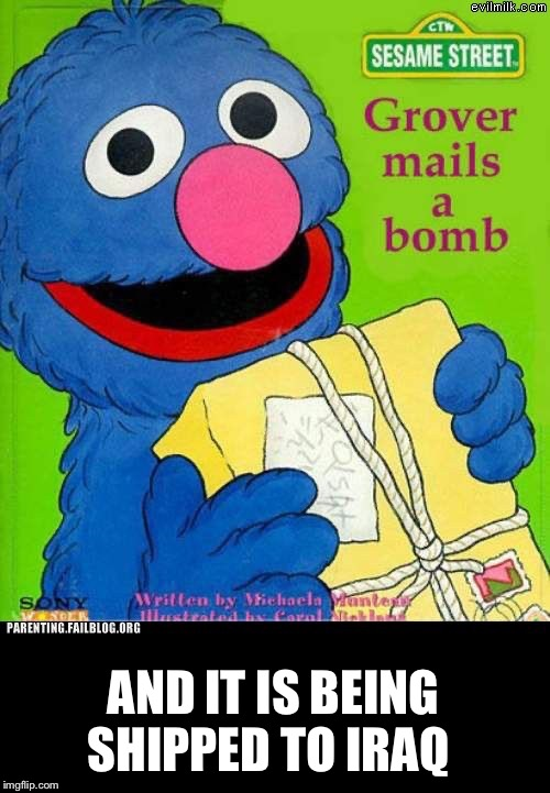Grover hates iraq |  AND IT IS BEING SHIPPED TO IRAQ | image tagged in funny,sesame street,bomb,memes,funny memes | made w/ Imgflip meme maker