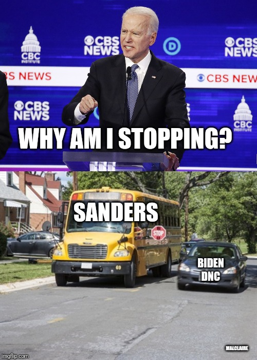 Typically DNC |  WHY AM I STOPPING? SANDERS; BIDEN DNC; MALCLAIRE | image tagged in dnc,joe biden,bernie sanders,donald trump,trump,political meme | made w/ Imgflip meme maker