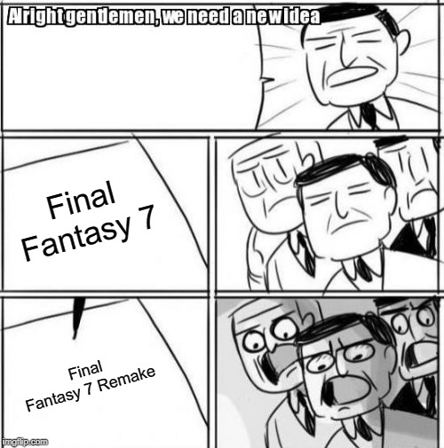 Why make sequels when can just remake old games? |  Final Fantasy 7; Final Fantasy 7 Remake | image tagged in memes,alright gentlemen we need a new idea | made w/ Imgflip meme maker