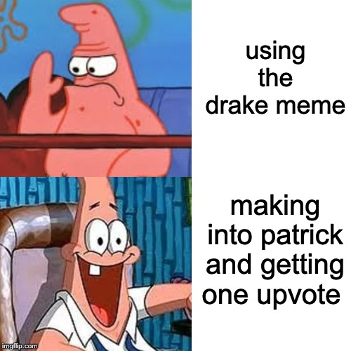 Drake Hotling Bling |  using the drake meme; making into patrick and getting one upvote | image tagged in patrick star | made w/ Imgflip meme maker