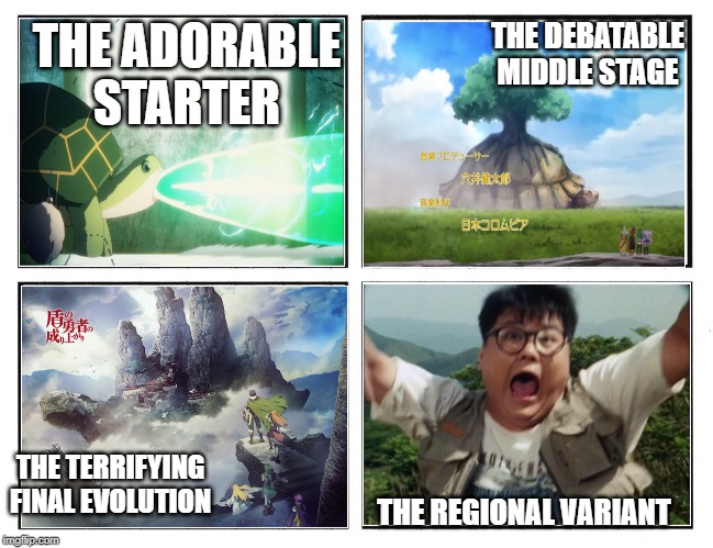 Starter turtle |  THE DEBATABLE MIDDLE STAGE; THE ADORABLE STARTER; THE REGIONAL VARIANT; THE TERRIFYING FINAL EVOLUTION | image tagged in bofuri,konosuba,rising of the shield hero,super sentai,gosei sentai dairanger,turtles | made w/ Imgflip meme maker